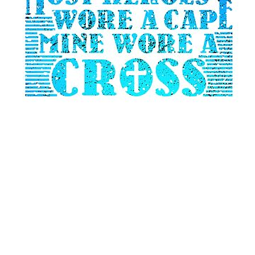 Most Heroes Wore A Cape Mine Wore A Cross - Cool Jesus Chris Shirt and apparel For Christians by WickedDesigner