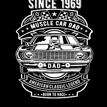 1969 Muscle Car Dad American Classic Legend Dad Shirts & Gifts by hustlagirl