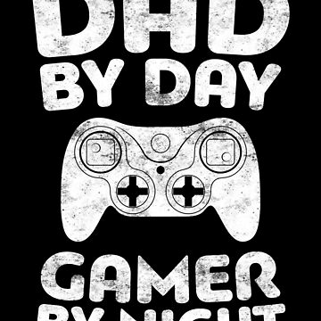 Dad By Day Gamer By Night by deepstone