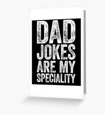 Dad Jokes Are My Speciality  Greeting Card