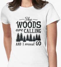 The Woods Are Calling And I Must Go Women's Fitted T-Shirt