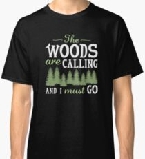 The Woods Are Calling And I Must Go Classic T-Shirt