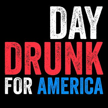 Day Drunk For America by deepstone
