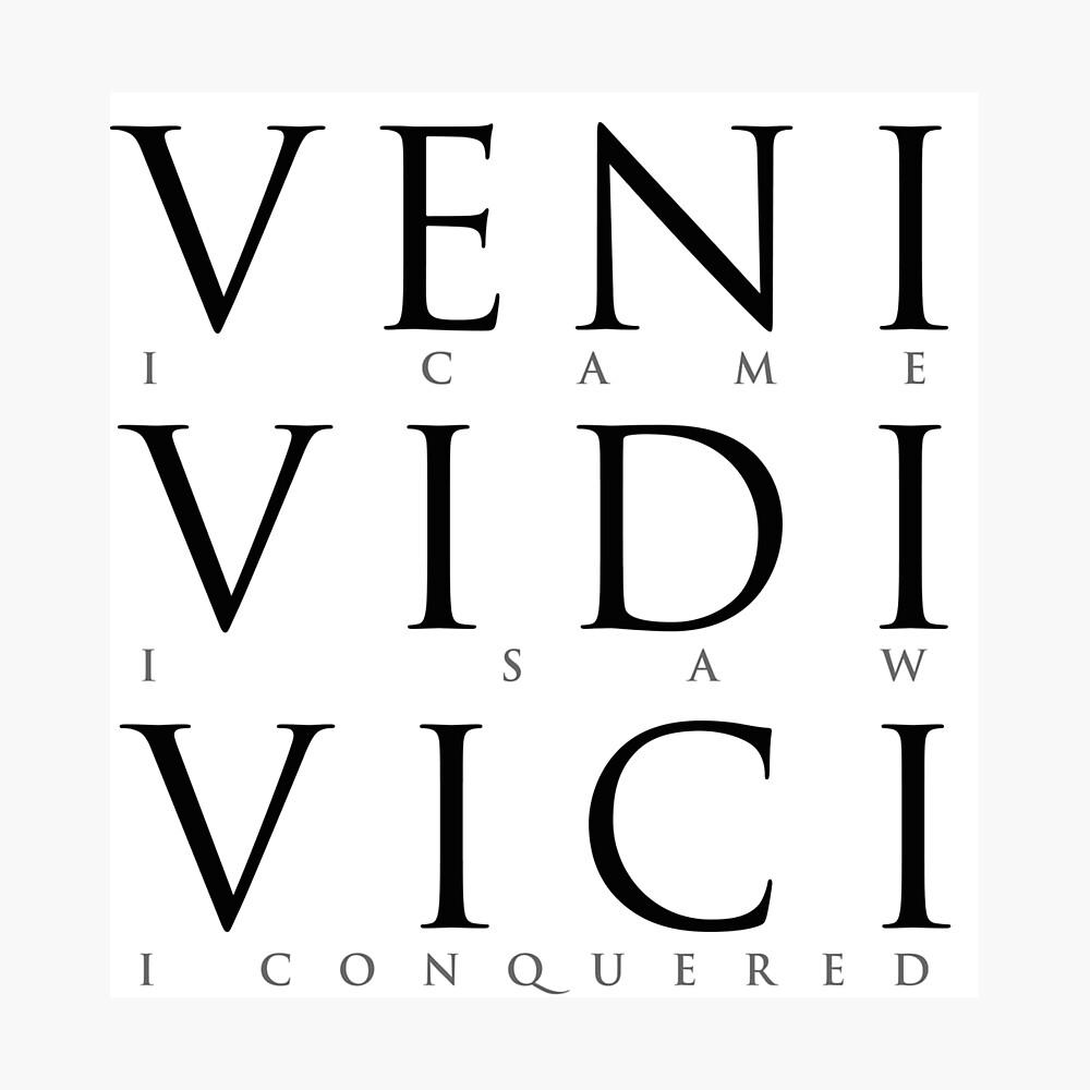 Veni Vidi Vici (I Came I Saw I Conquered) Photographic Print