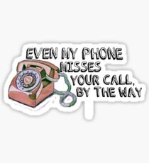Even My Phone Misses Your Call, By The Way - Harry Styles From The Dining Table quote Sticker