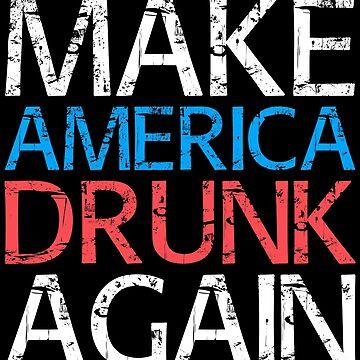 Make America Drunk Again by deepstone