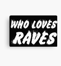 who loves rave Canvas Print