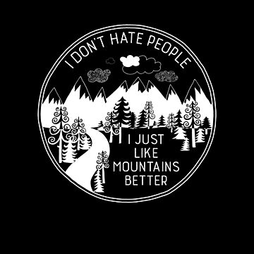 I Don't Hate People I Just Like Mountains Better by directdesign