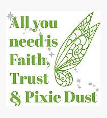 Faith, Trust & Pixie Dust Photographic Print