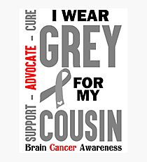 I Wear Grey For My Cousin (Brain Cancer Awareness) Photographic Print