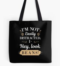 I'm Not Easily Distracted I- Hey Look Beans Tote Bag