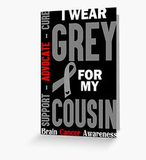 I Wear Grey For My Cousin (Brain Cancer Awareness) Greeting Card