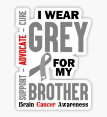 I Wear Grey For My Brother (Brain Cancer Awareness) Sticker