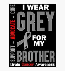 I Wear Grey For My Brother (Brain Cancer Awareness) Photographic Print