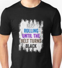 Jiu Jitsu BJJ Keep Rolling Until The Belt Turns Black Light Unisex T-Shirt