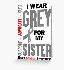 I Wear Grey For My Sister (Brain Cancer Awareness) Greeting Card