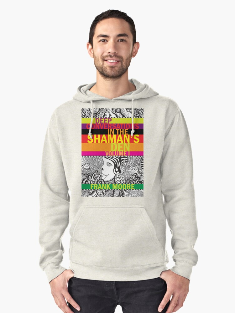 Deep Conversations In The Shaman's Den, Volume 1 Pullover Hoodie Front