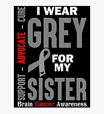 I Wear Grey For My Sister (Brain Cancer Awareness) Photographic Print