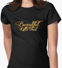 Beautiful Little Fool Womens Fitted T-Shirt
