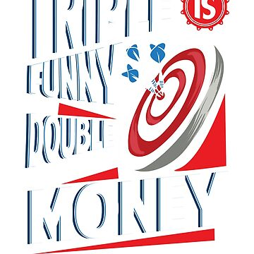 Darts Design Triple is Funny But Double Makes the Money by Punchzip