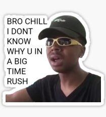 bro chill I don't know why you in a big time rush vine sticker Sticker