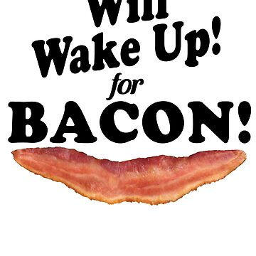 will wake up for bacon tshirt by EngineJuan