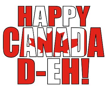 Happy Canada D-Eh! Flag July 1st Independence Day by YYZTees