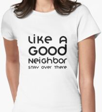 Like A Good Neighbor Stay Over There Funny Women's Fitted T-Shirt