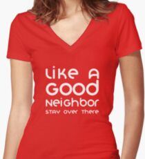 Like A Good Neighbor Stay Over There Funny Women's Fitted V-Neck T-Shirt