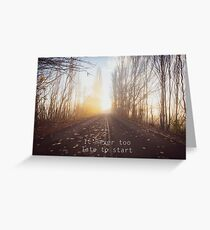 """""""It's never too late to start"""" long road into sunrise motivational quote Greeting Card"""
