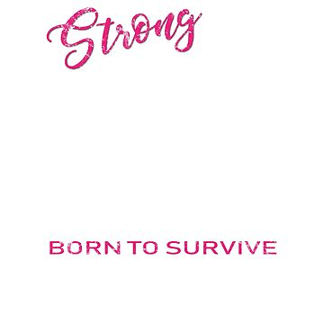 Strong AF Cancer Warrior - Born To Survive! by RougarGifts