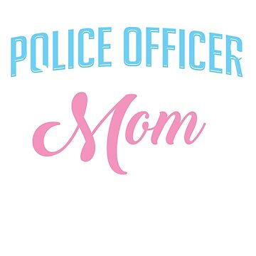I Am A Police Officer And A Mom T Shirt Gift by eaglestyle
