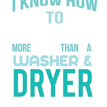 I Know How To Load More Than A Washer & Dryer Gun by eaglestyle