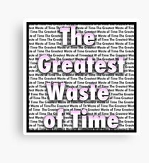 The Greatest Waste of Time  Canvas Print