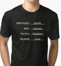Birth Place Earth Race Human Politics Freedom Love T-Shirt Tri-blend T-Shirt
