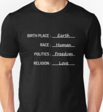 Birth Place Earth Race Human Politics Freedom Love T-Shirt Unisex T-Shirt