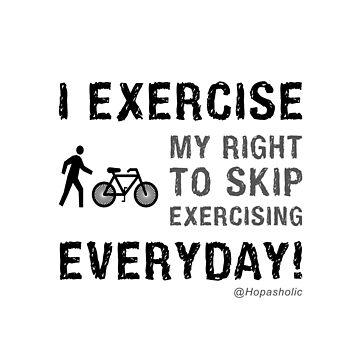 I Exercise Everyday - 1  by Hopasholic
