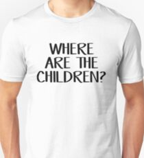 Where are the children? Unisex T-Shirt