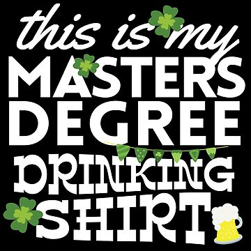 St Patricks Day Masters Degree Drinking  Shamrock Gifts by kh123856