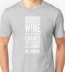 Weekend Forecast - wine with no chance of housecleaning or cooking Unisex T-Shirt