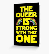 The Queer Is Strong With This One Greeting Card