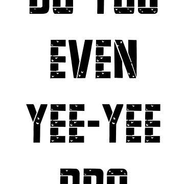 Do You Even Yee Yee Bro by abcassent