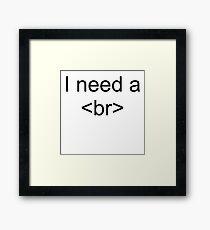 I need a <br> Break Framed Print