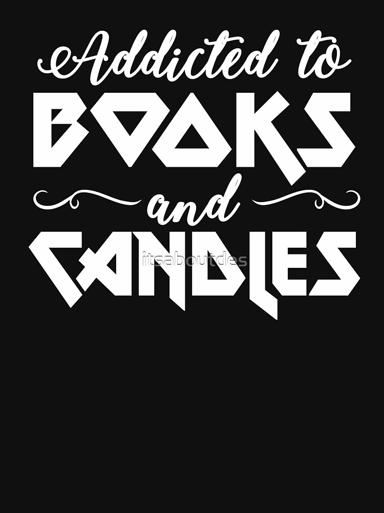 Addicted To Book & Candles T-shirt by itsaboutdes