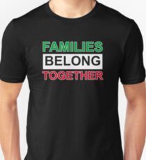 Families Belong Together Immigrant  Unisex T-Shirt