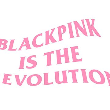 BLACKPINK IS THE REVOLUTION by soojungit