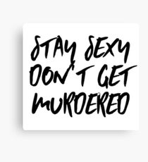 Stay Sexy Don't Get Murdered Canvas Print