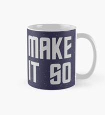 MAKE IT SO... Classic Mug
