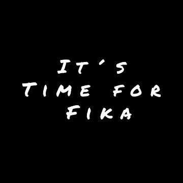 It's time for Fika by 66latitudenorth