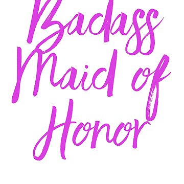 Badass Maid of Honor Wedding Party Gift by activepassion